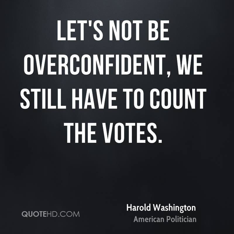 Let's not be overconfident, we still have to count the votes.
