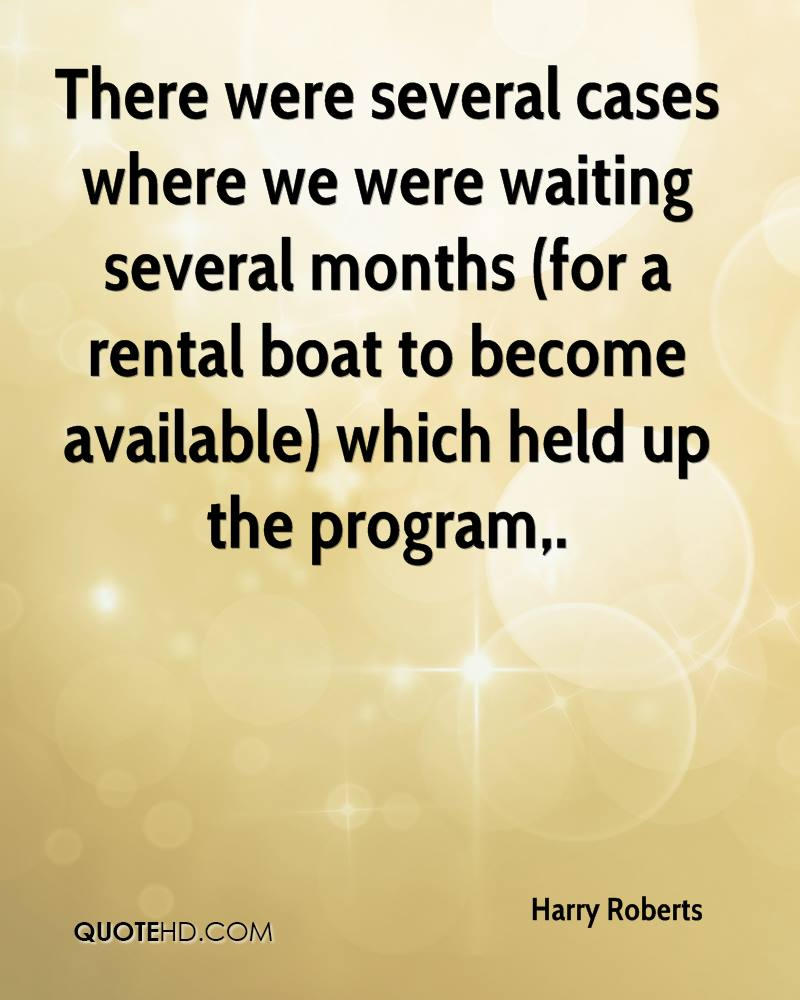There were several cases where we were waiting several months (for a rental boat to become available) which held up the program.