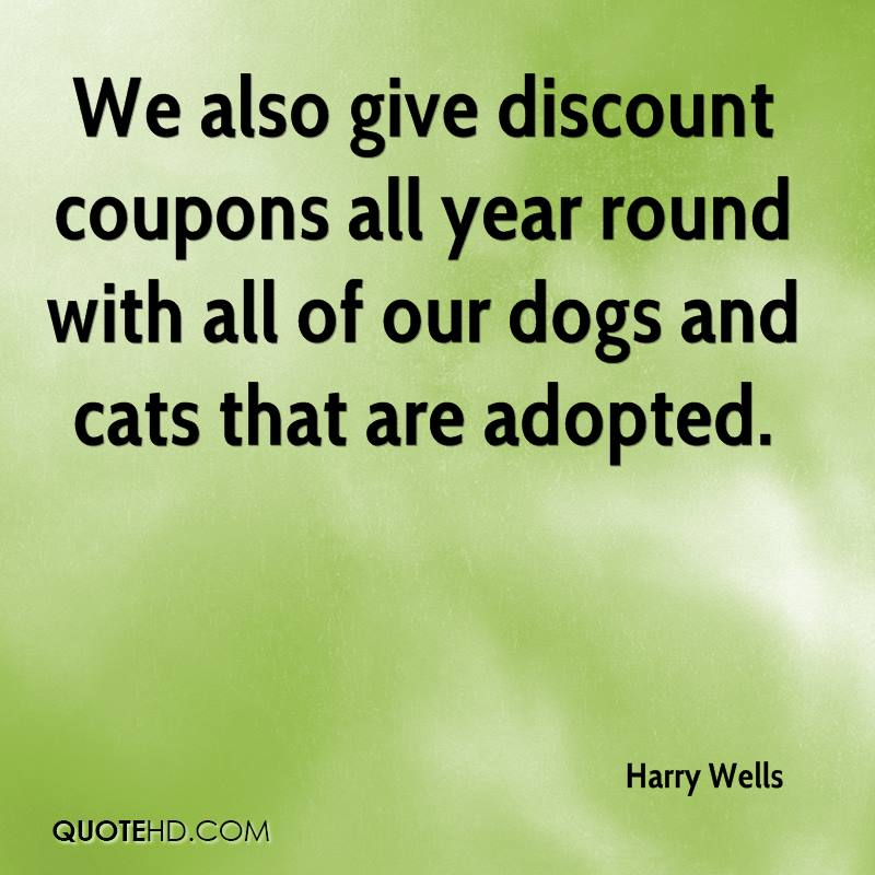 We also give discount coupons all year round with all of our dogs and cats that are adopted.