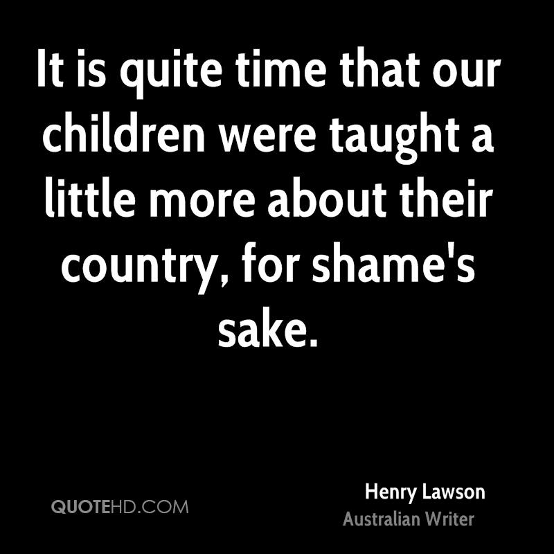 It is quite time that our children were taught a little more about their country, for shame's sake.
