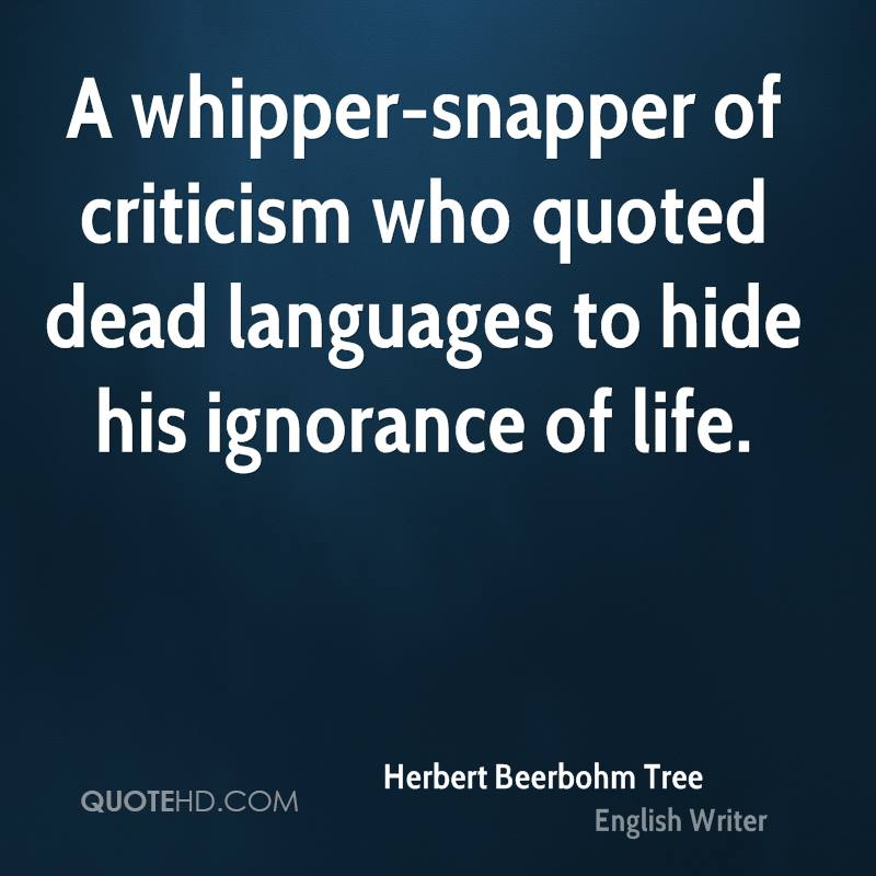 A whipper-snapper of criticism who quoted dead languages to hide his ignorance of life.