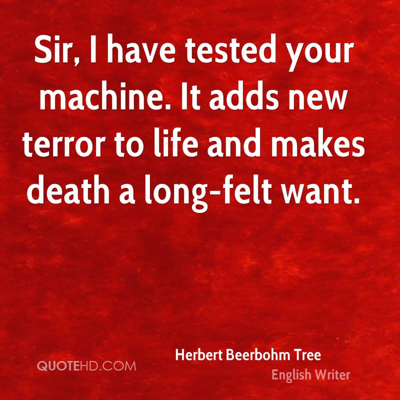Sir, I have tested your machine. It adds new terror to life and makes death a long-felt want.