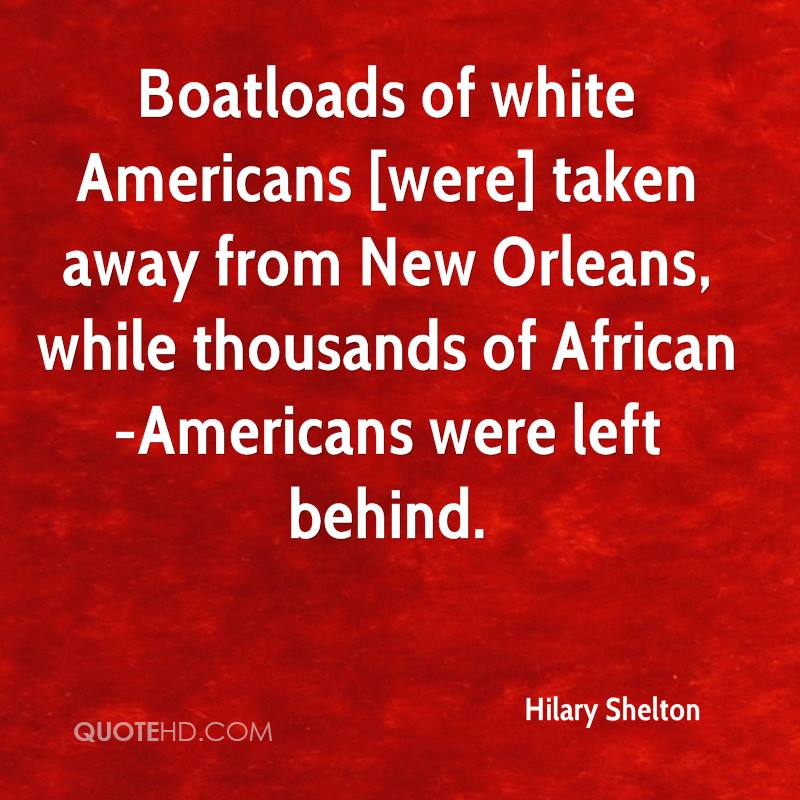 Boatloads of white Americans [were] taken away from New Orleans, while thousands of African-Americans were left behind.