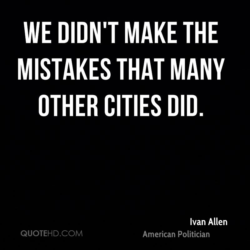 We didn't make the mistakes that many other cities did.