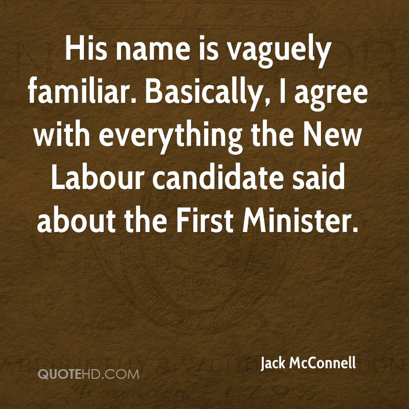 His name is vaguely familiar. Basically, I agree with everything the New Labour candidate said about the First Minister.