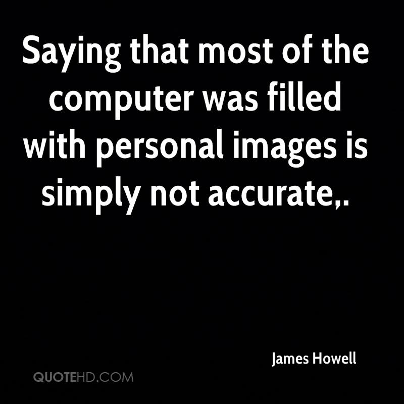 Saying that most of the computer was filled with personal images is simply not accurate.