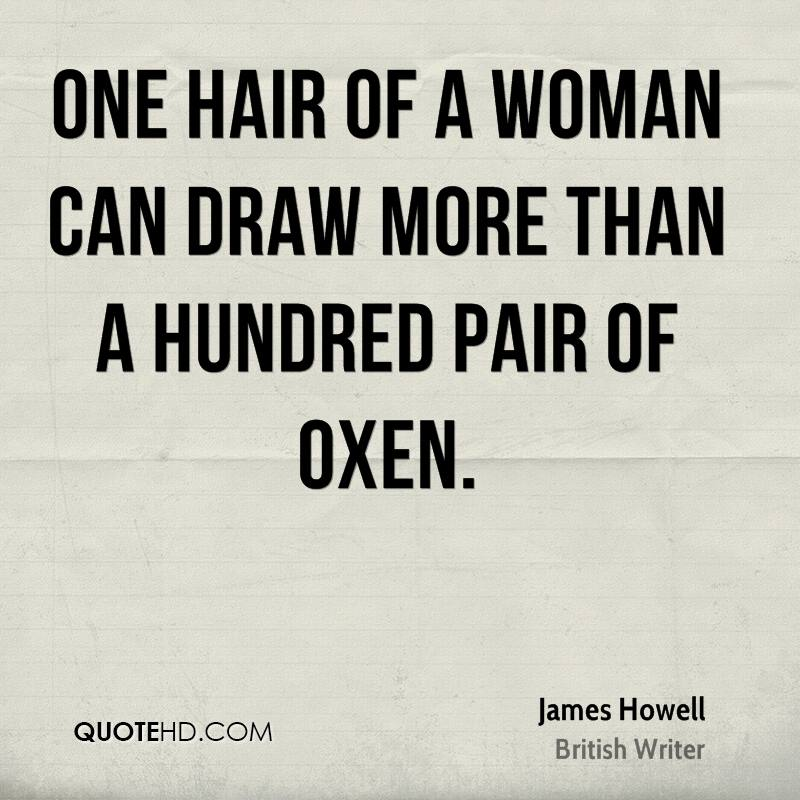 One hair of a woman can draw more than a hundred pair of oxen.