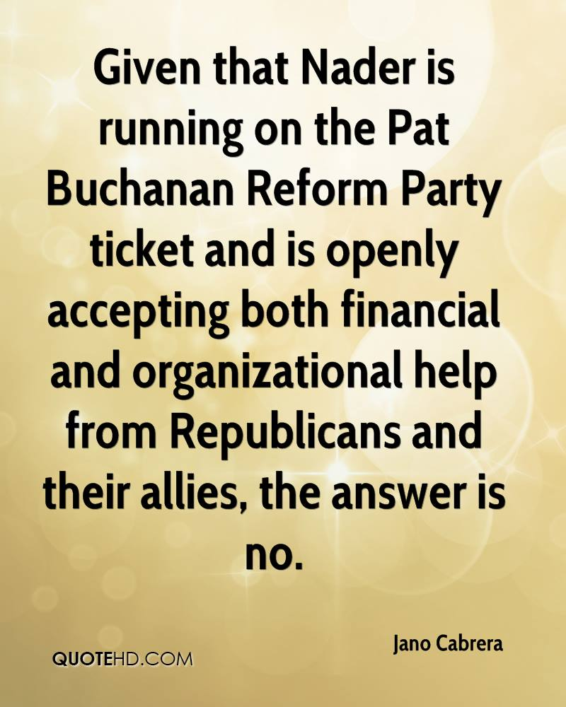 Given that Nader is running on the Pat Buchanan Reform Party ticket and is openly accepting both financial and organizational help from Republicans and their allies, the answer is no.