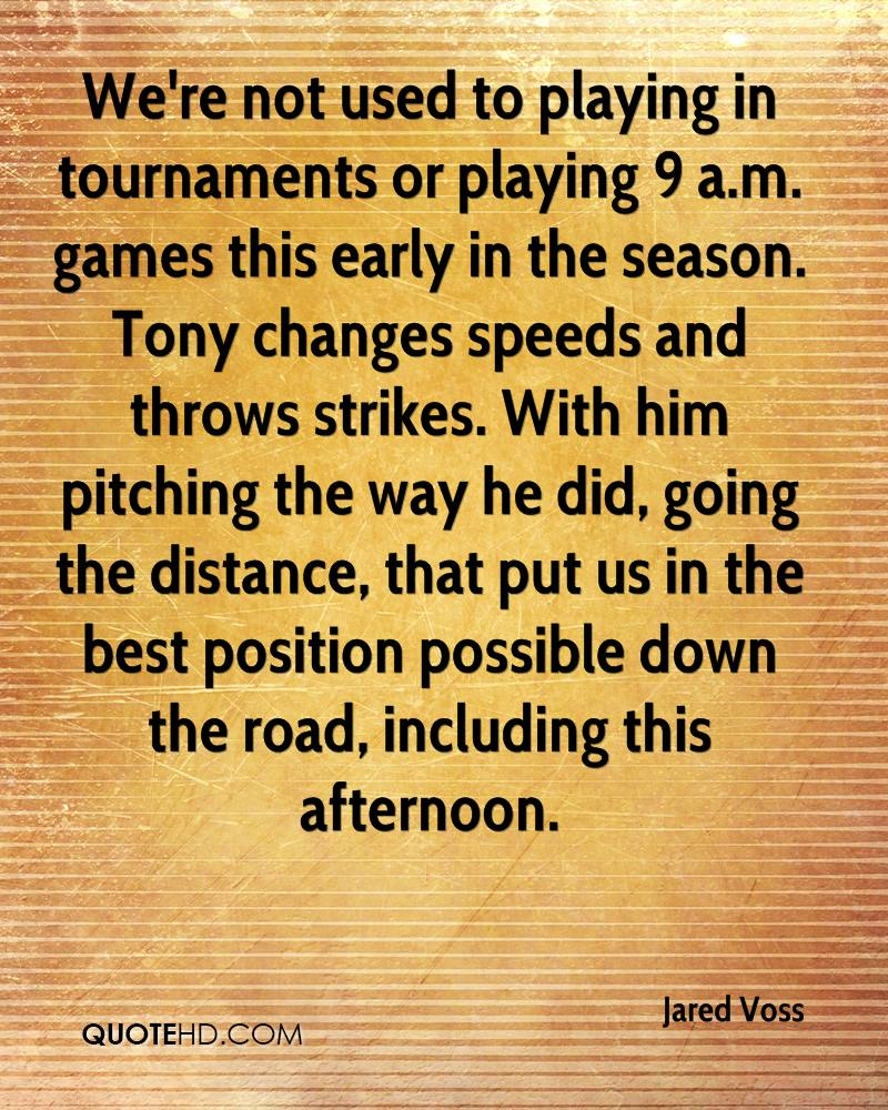 We're not used to playing in tournaments or playing 9 a.m. games this early in the season. Tony changes speeds and throws strikes. With him pitching the way he did, going the distance, that put us in the best position possible down the road, including this afternoon.
