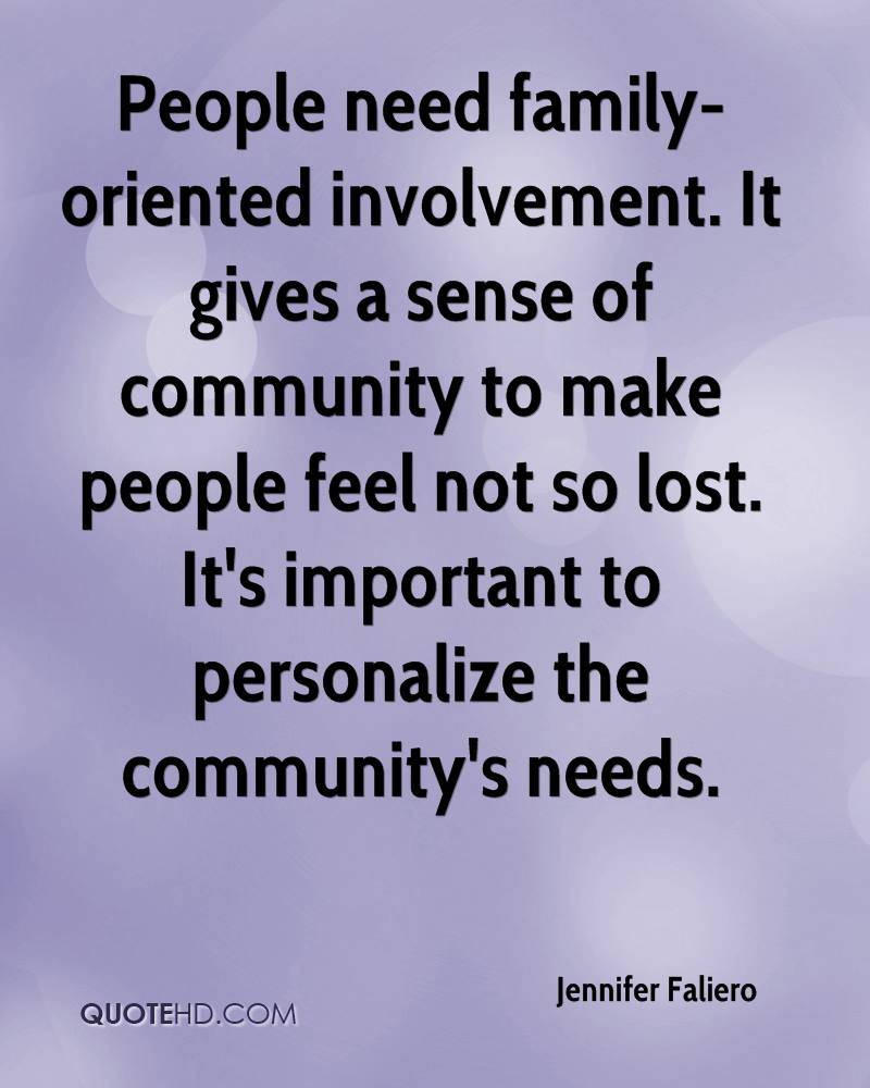 People need family-oriented involvement. It gives a sense of community to make people feel not so lost. It's important to personalize the community's needs.