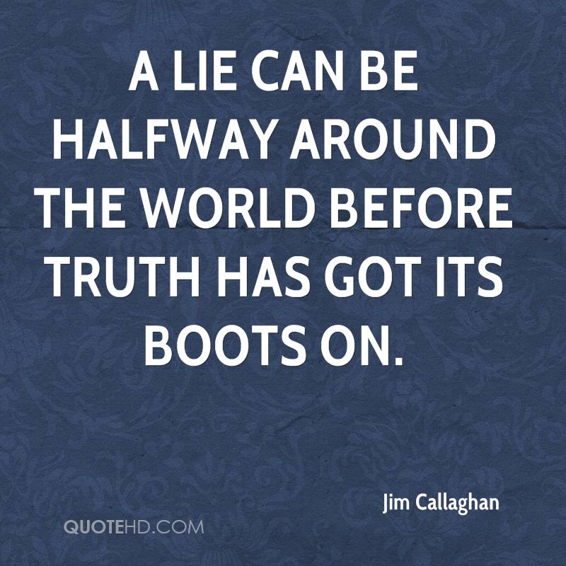 A Lie Can Be Halfway Around The World Before Truth Has Got Its Boots On.