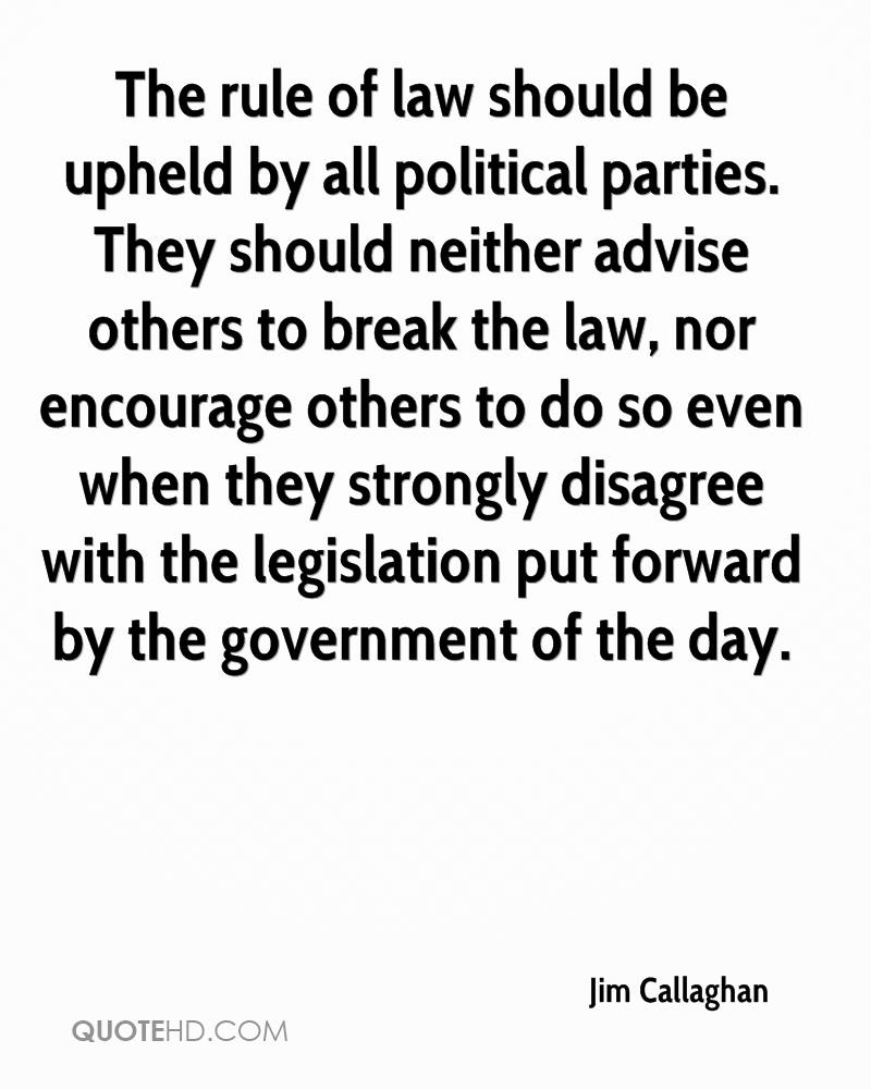 The rule of law should be upheld by all political parties. They should neither advise others to break the law, nor encourage others to do so even when they strongly disagree with the legislation put forward by the government of the day.