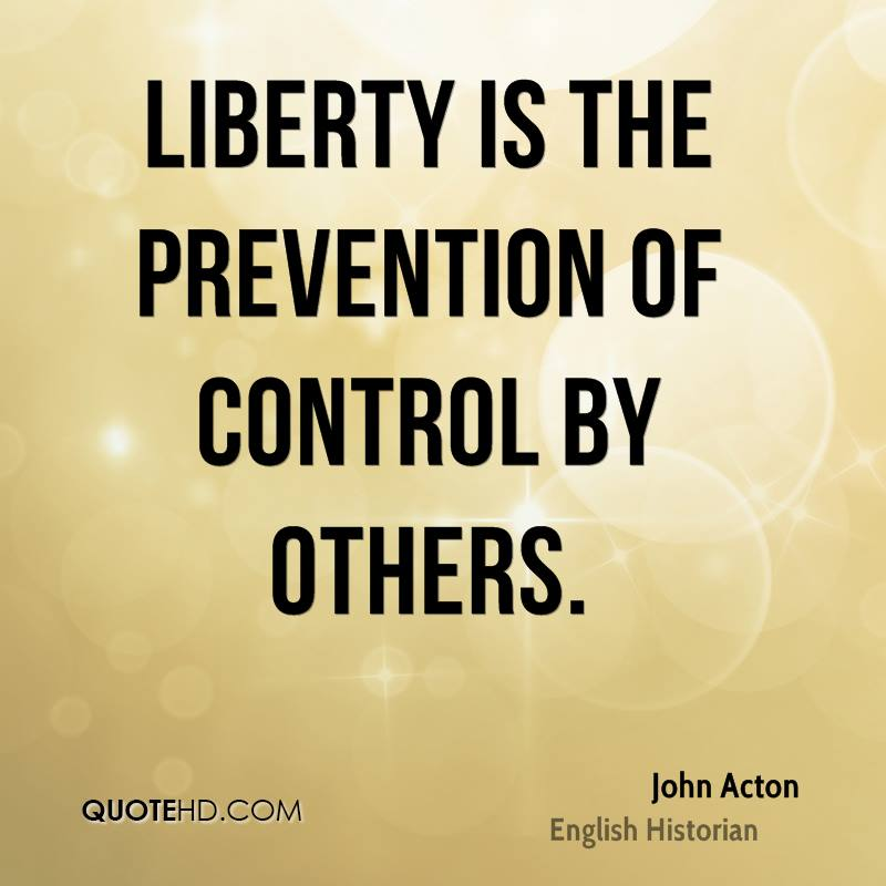 Liberty is the prevention of control by others.