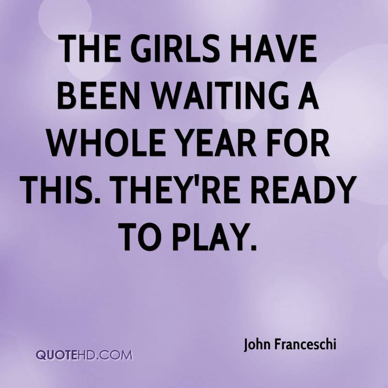 The girls have been waiting a whole year for this. They're ready to play.