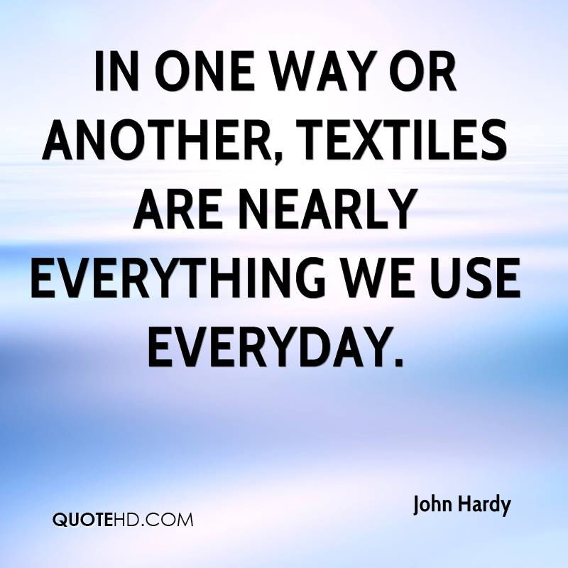 In one way or another, textiles are nearly everything we use everyday.