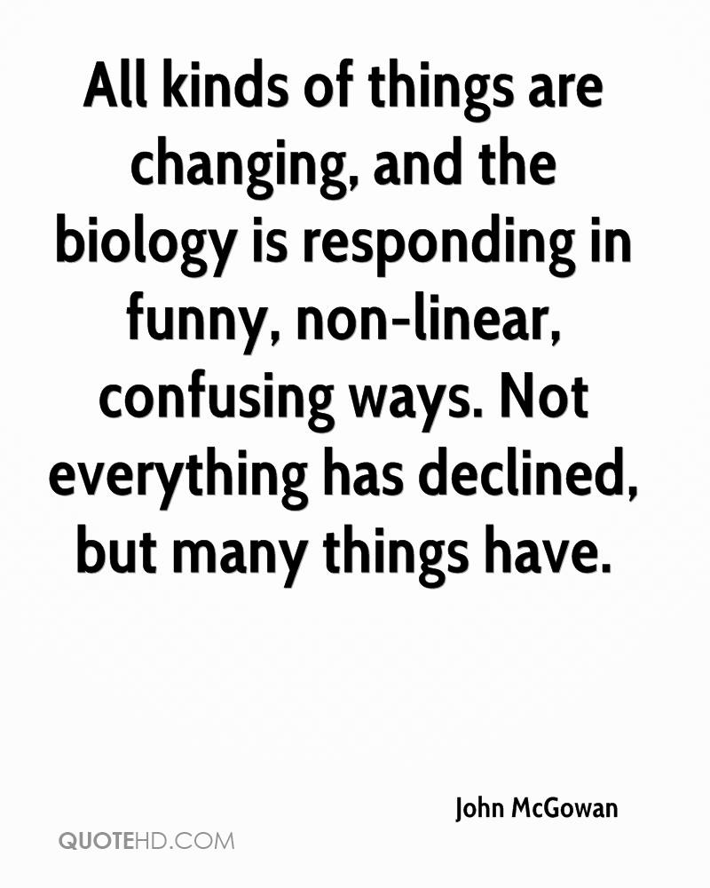 All kinds of things are changing, and the biology is responding in funny, non-linear, confusing ways. Not everything has declined, but many things have.