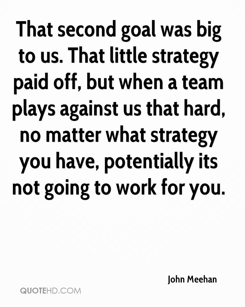 That second goal was big to us. That little strategy paid off, but when a team plays against us that hard, no matter what strategy you have, potentially its not going to work for you.