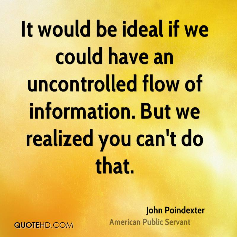 It would be ideal if we could have an uncontrolled flow of information. But we realized you can't do that.