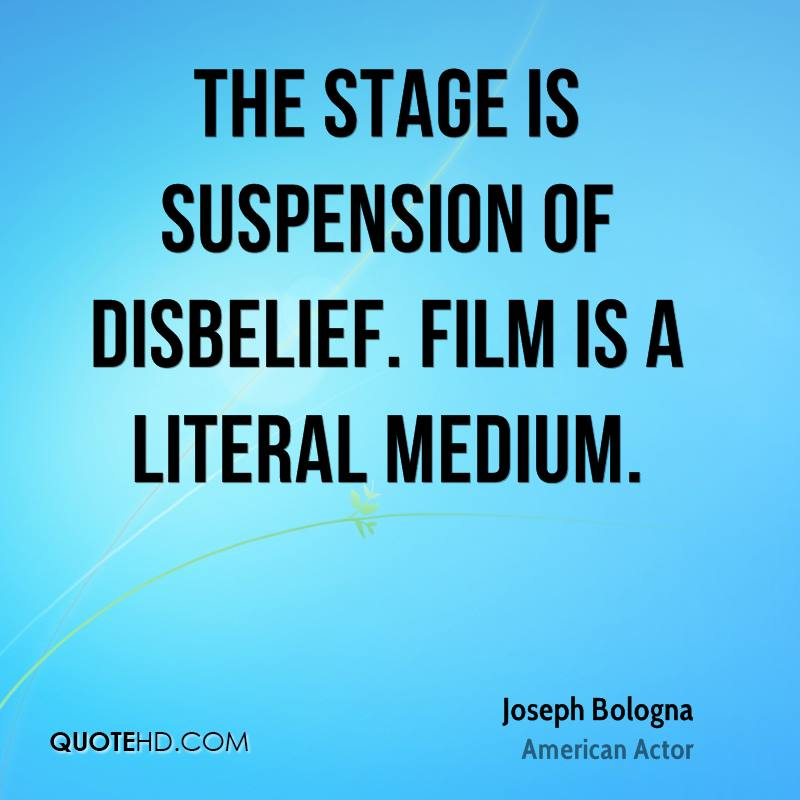 The stage is suspension of disbelief. Film is a literal medium.