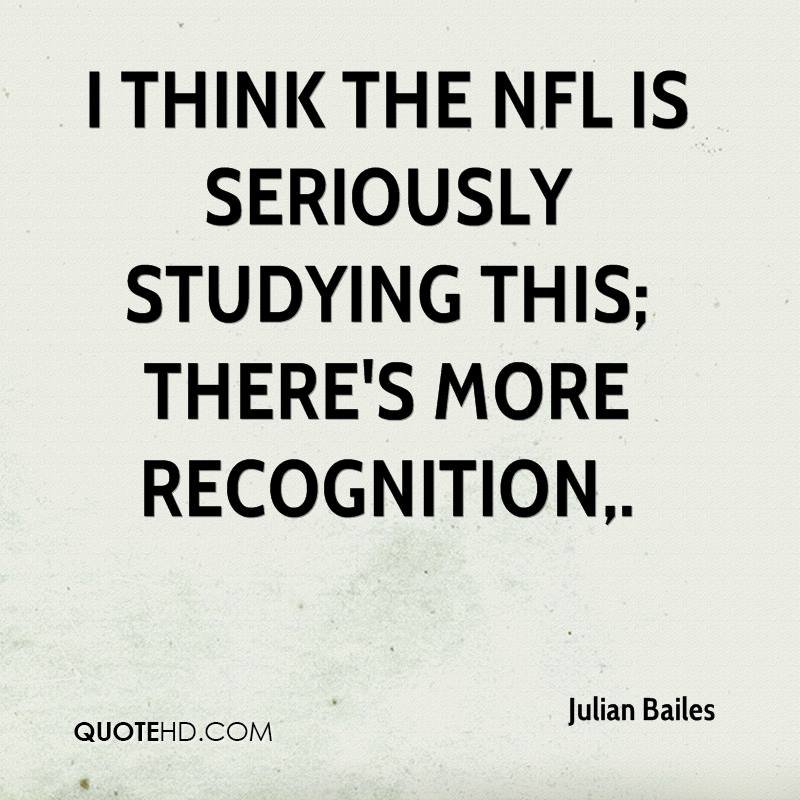 I think the NFL is seriously studying this; there's more recognition.