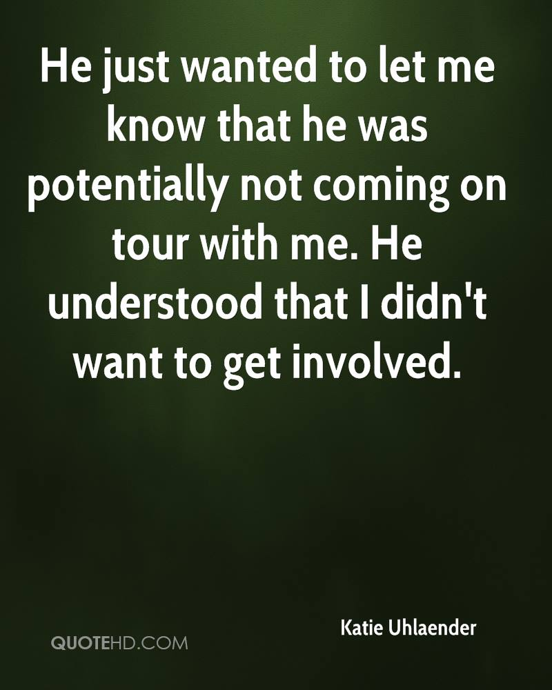 He just wanted to let me know that he was potentially not coming on tour with me. He understood that I didn't want to get involved.