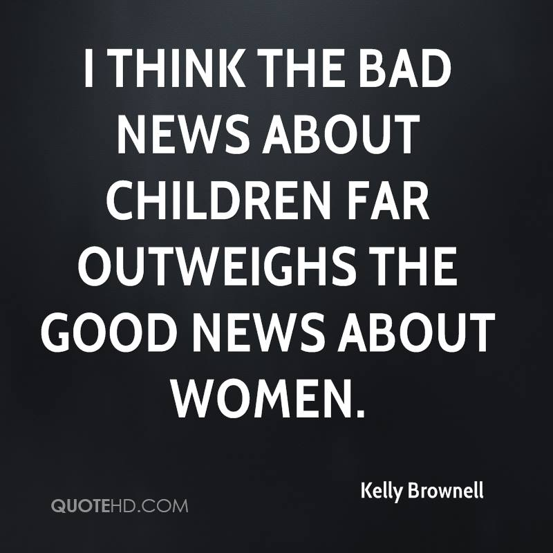 I think the bad news about children far outweighs the good news about women.