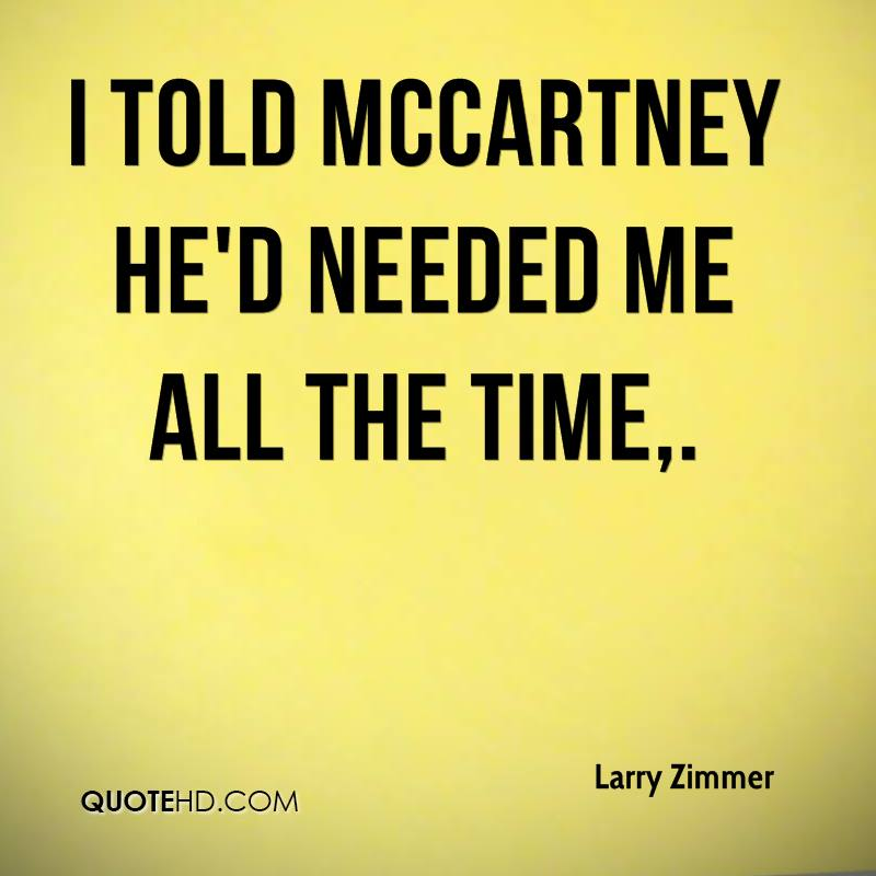 I told McCartney he'd needed me all the time.
