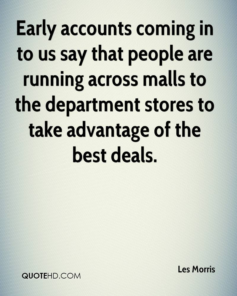 Early accounts coming in to us say that people are running across malls to the department stores to take advantage of the best deals.
