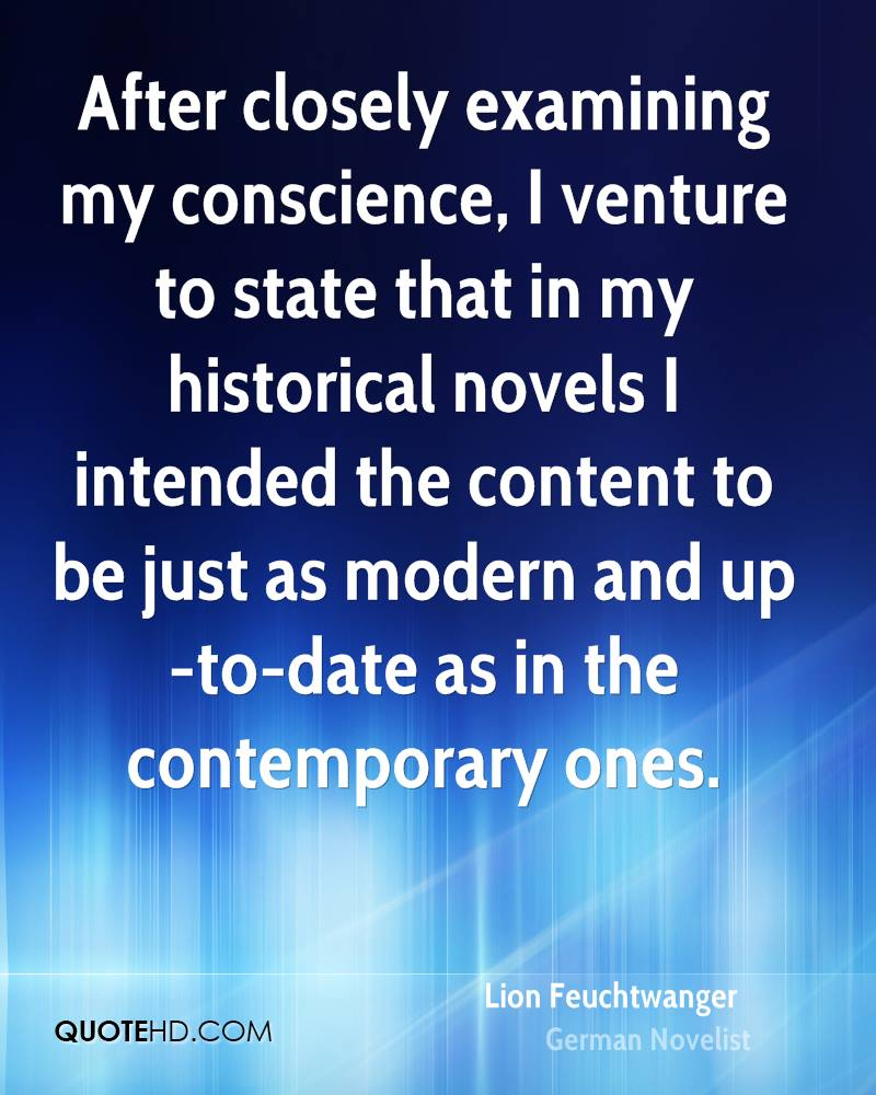 After closely examining my conscience, I venture to state that in my historical novels I intended the content to be just as modern and up-to-date as in the contemporary ones.