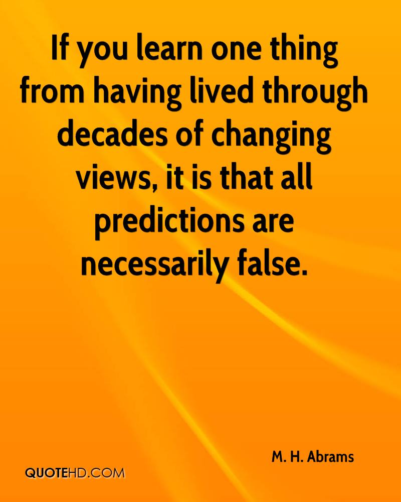 If you learn one thing from having lived through decades of changing views, it is that all predictions are necessarily false.