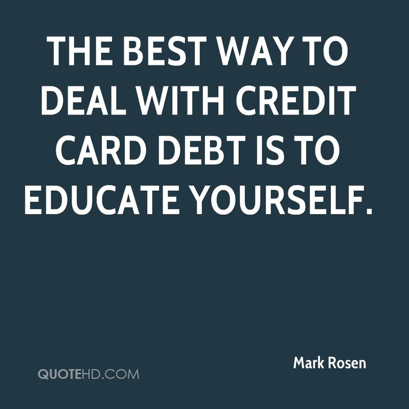 The best way to deal with credit card debt is to educate yourself.