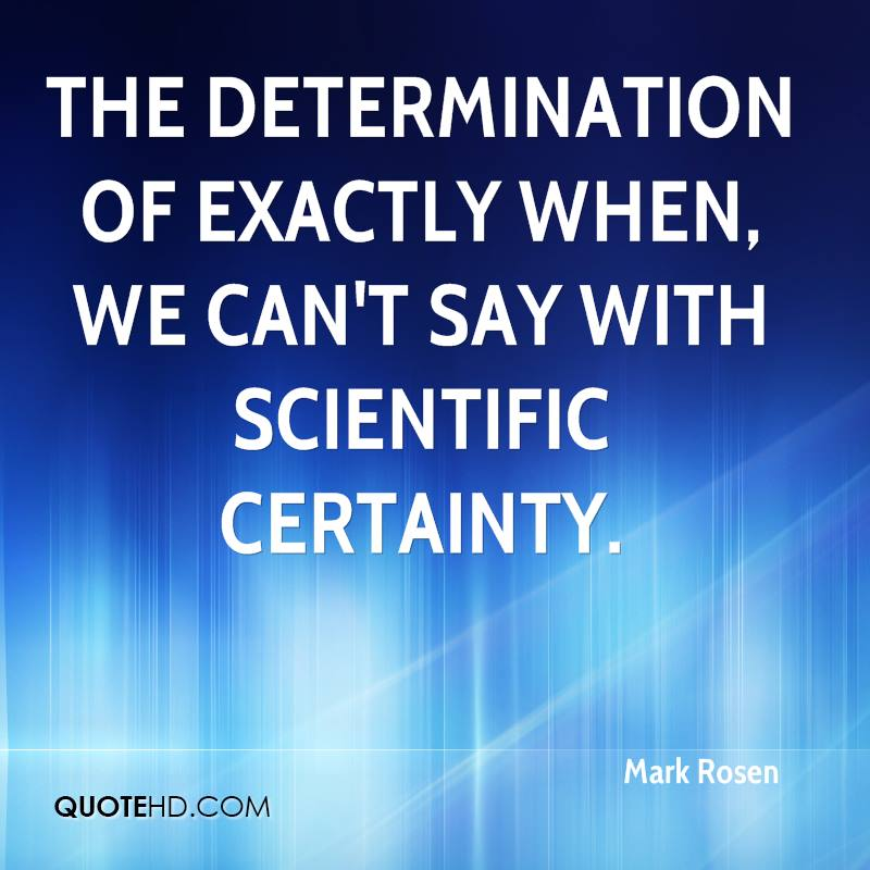 The determination of exactly when, we can't say with scientific certainty.