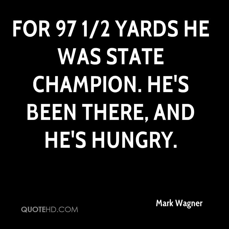 For 97 1/2 yards he was state champion. He's been there, and he's hungry.