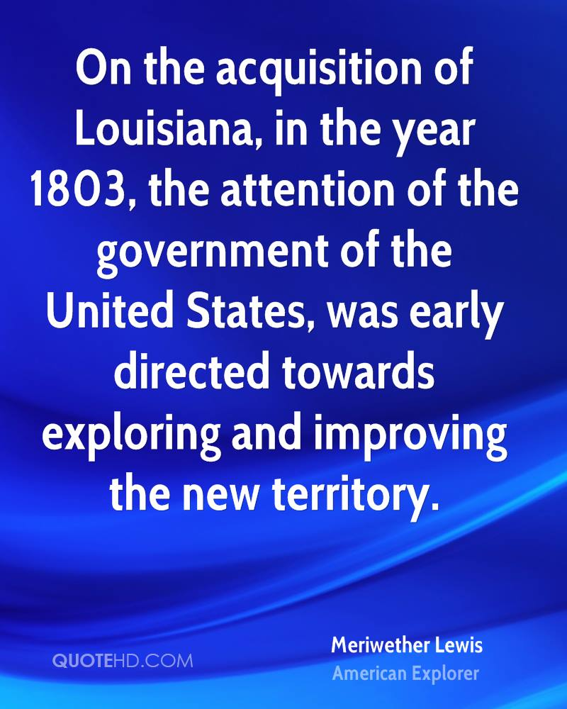 On the acquisition of Louisiana, in the year 1803, the attention of the government of the United States, was early directed towards exploring and improving the new territory.