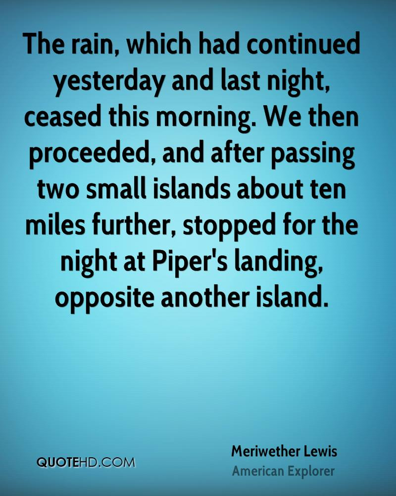 The rain, which had continued yesterday and last night, ceased this morning. We then proceeded, and after passing two small islands about ten miles further, stopped for the night at Piper's landing, opposite another island.
