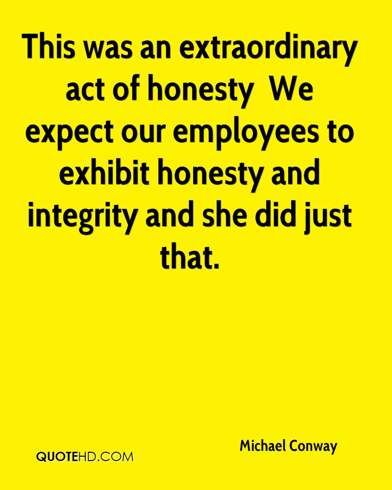 This was an extraordinary act of honesty … We expect our employees to exhibit honesty and integrity and she did just that.