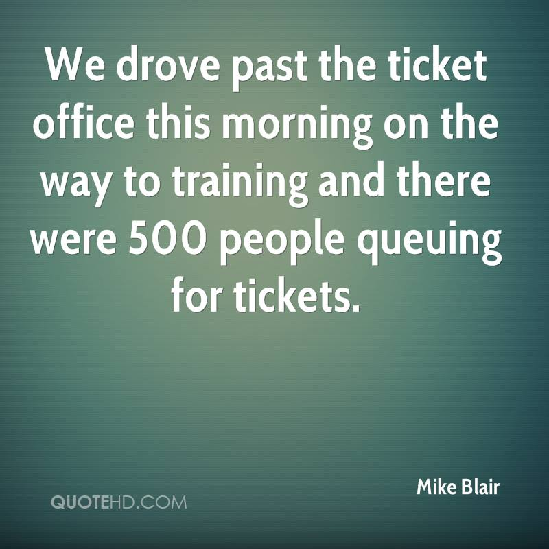 We drove past the ticket office this morning on the way to training and there were 500 people queuing for tickets.
