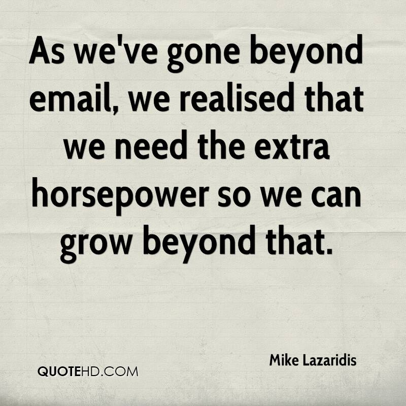 As we've gone beyond email, we realised that we need the extra horsepower so we can grow beyond that.