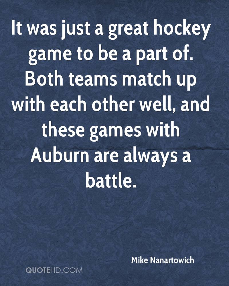 It was just a great hockey game to be a part of. Both teams match up with each other well, and these games with Auburn are always a battle.