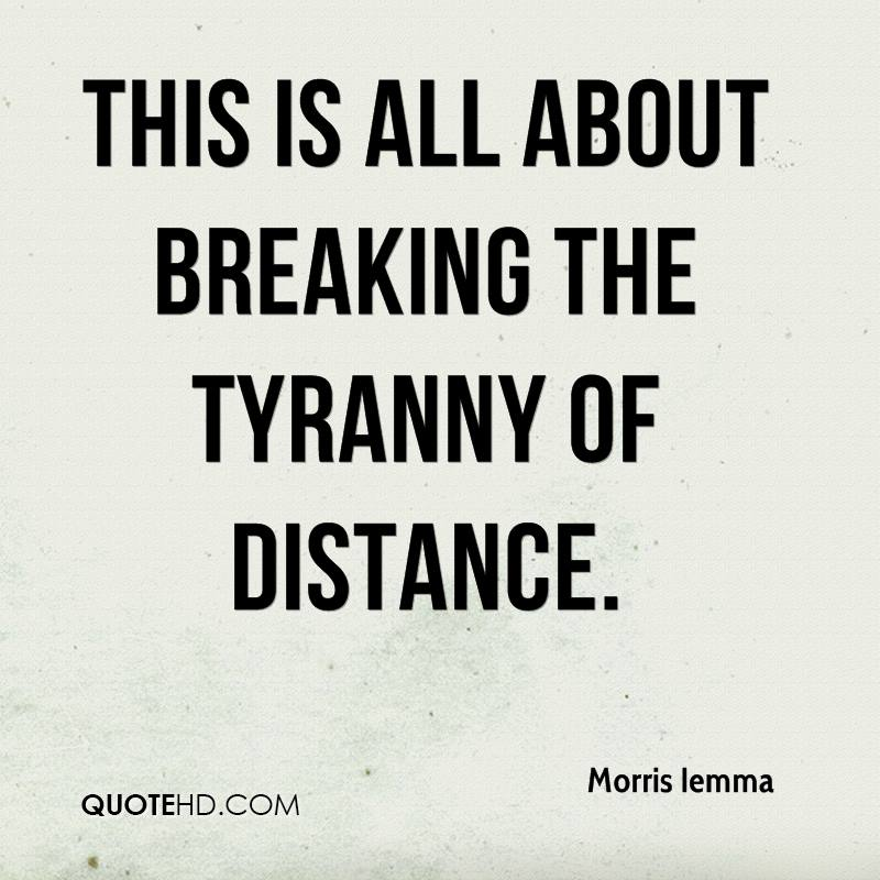 This is all about breaking the tyranny of distance.