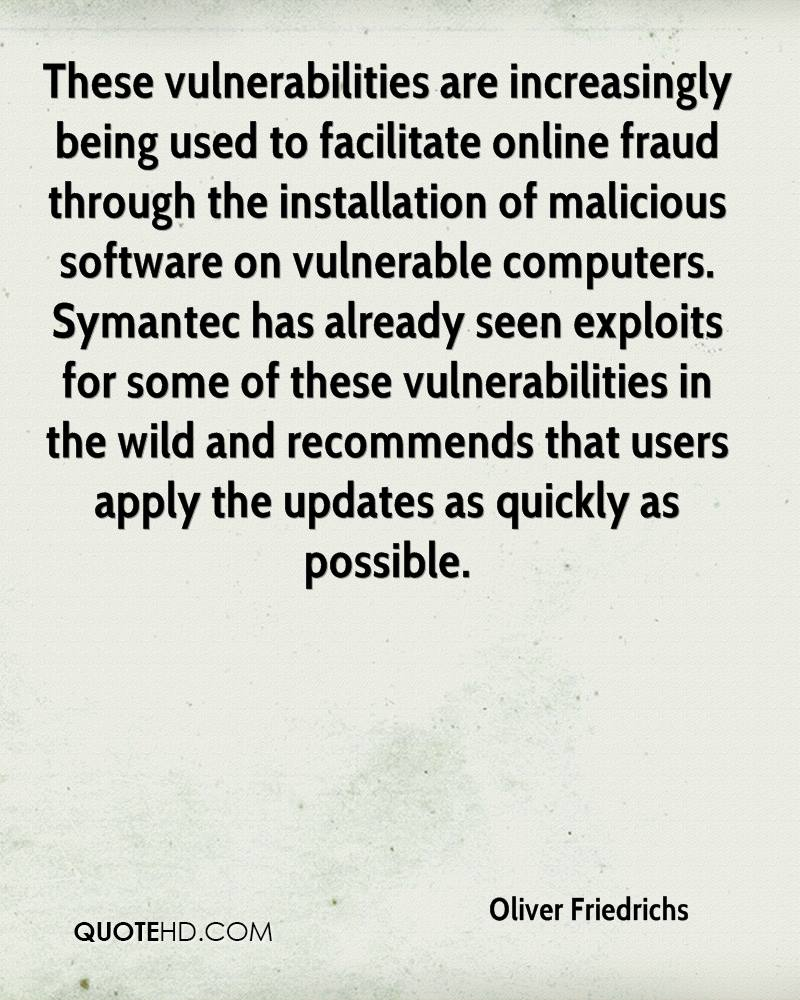 These vulnerabilities are increasingly being used to facilitate online fraud through the installation of malicious software on vulnerable computers. Symantec has already seen exploits for some of these vulnerabilities in the wild and recommends that users apply the updates as quickly as possible.