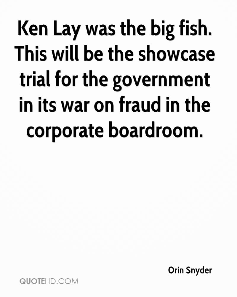 Ken Lay was the big fish. This will be the showcase trial for the government in its war on fraud in the corporate boardroom.