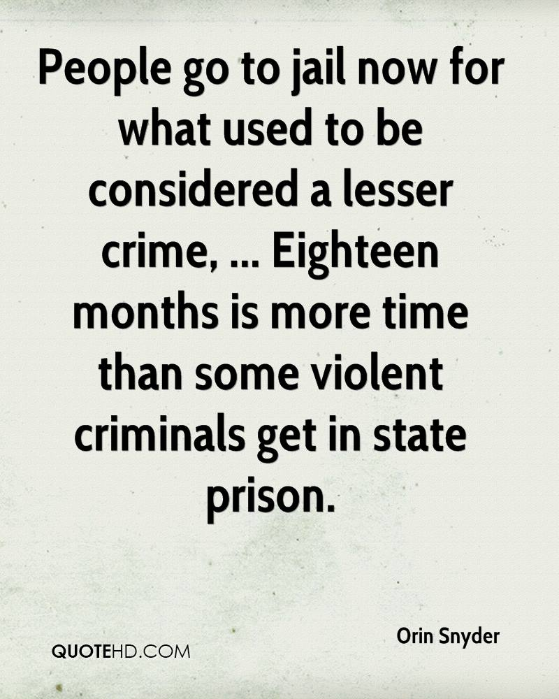 People go to jail now for what used to be considered a lesser crime, ... Eighteen months is more time than some violent criminals get in state prison.