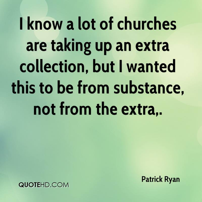 I know a lot of churches are taking up an extra collection, but I wanted this to be from substance, not from the extra.