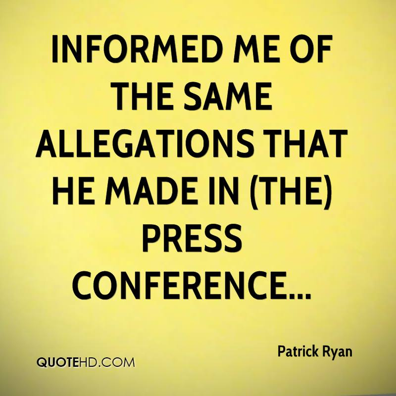 informed me of the same allegations that he made in (the) press conference...