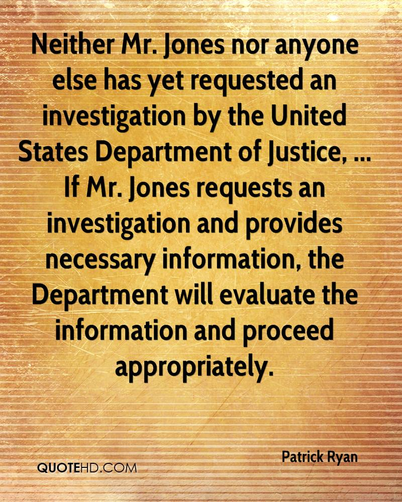 Neither Mr. Jones nor anyone else has yet requested an investigation by the United States Department of Justice, ... If Mr. Jones requests an investigation and provides necessary information, the Department will evaluate the information and proceed appropriately.