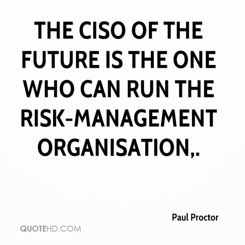 The CISO of the future is the one who can run the risk-management organisation.