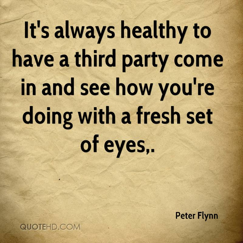 It's always healthy to have a third party come in and see how you're doing with a fresh set of eyes.