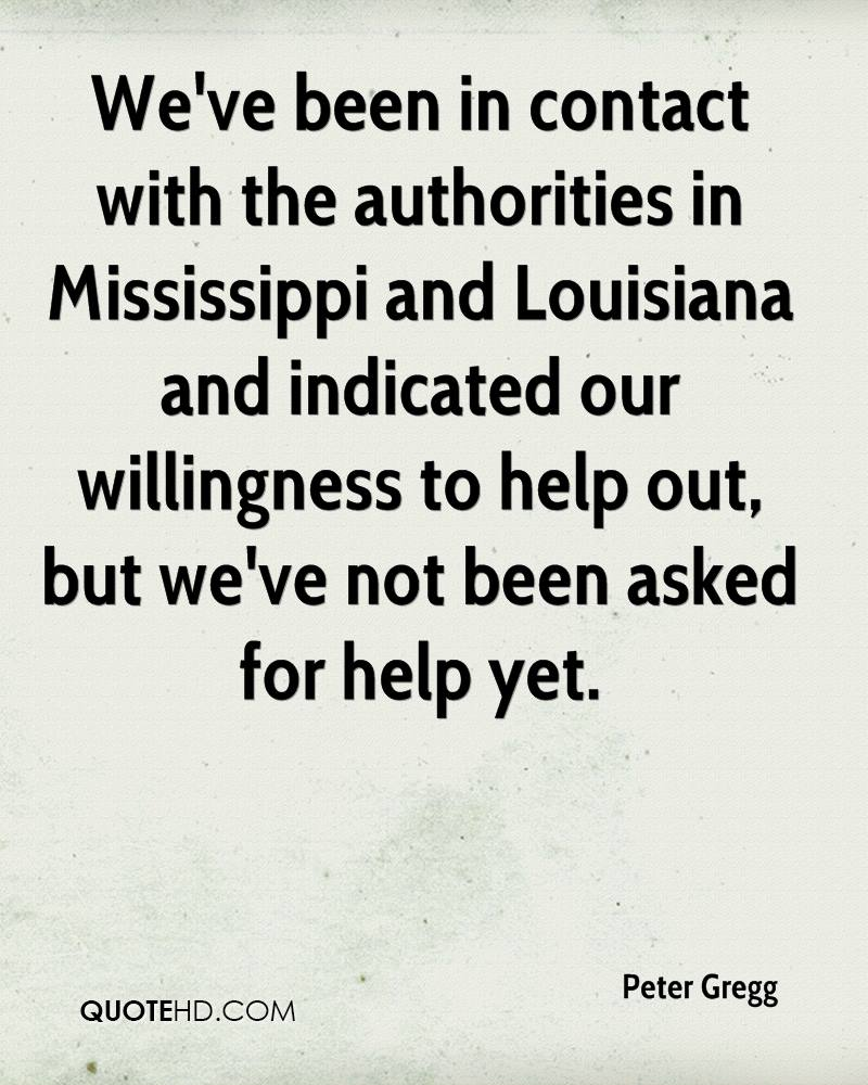 We've been in contact with the authorities in Mississippi and Louisiana and indicated our willingness to help out, but we've not been asked for help yet.