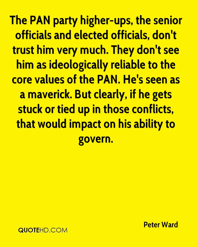 The PAN party higher-ups, the senior officials and elected officials, don't trust him very much. They don't see him as ideologically reliable to the core values of the PAN. He's seen as a maverick. But clearly, if he gets stuck or tied up in those conflicts, that would impact on his ability to govern.